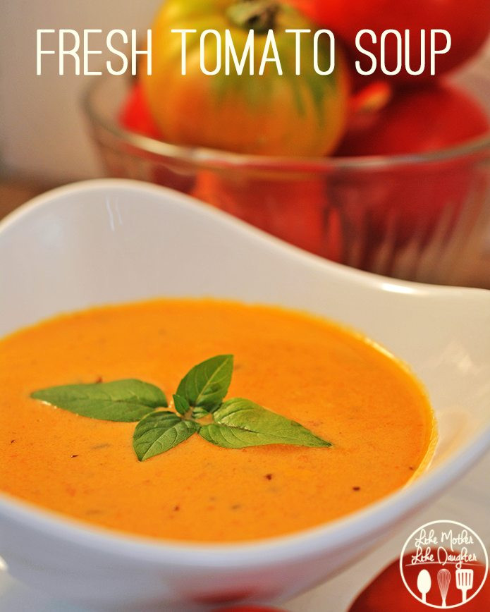 Tomato Soup With Fresh Tomatoes  Fresh tomato soup LIke Mother Like Daughter