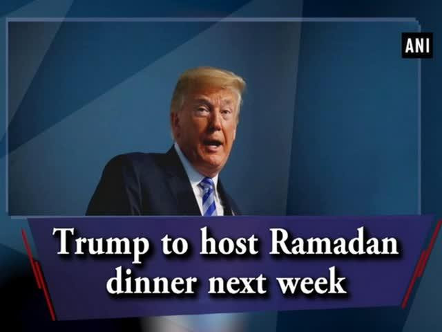 Trump Ramadan Dinner  Trump to host Ramadan dinner next week e News Page VIDEO