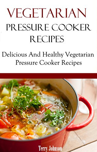 Vegetarian Pressure Cooker Recipes  Read line Ve arian Pressure Cooker Recipes Delicious