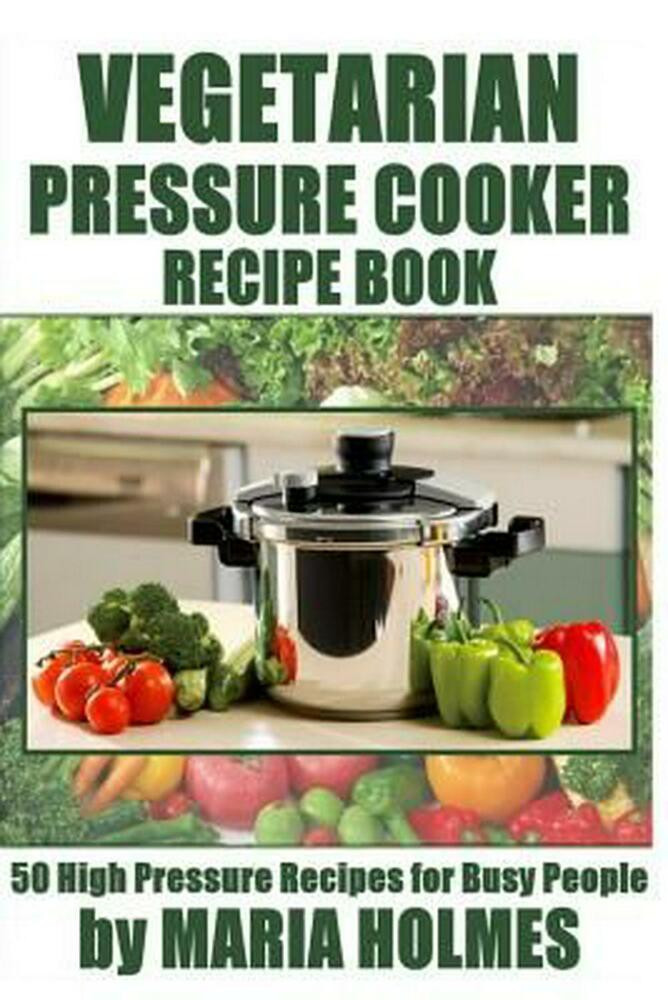Vegetarian Pressure Cooker Recipes  Ve arian Pressure Cooker Recipe Book 50 High Pressure