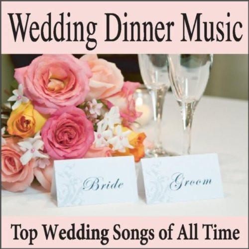 Wedding Dinner Music  Wedding Dinner Music Top Wedding Songs of All Time