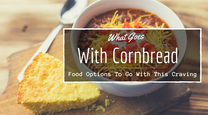 What Goes With Cornbread  What Goes With Cornbread Food Options To Go With This