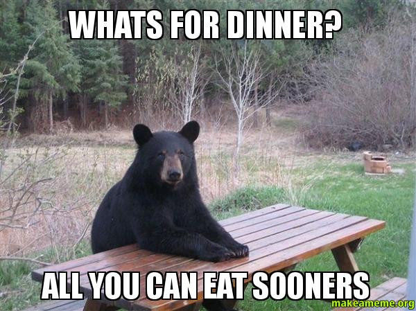 Whats For Dinner Meme  Whats for dinner All you can eat Sooners