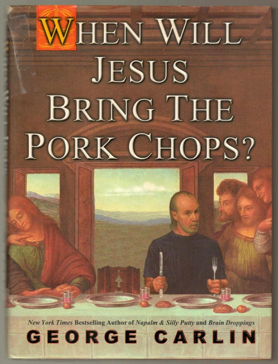 "When Will Jesus Bring The Pork Chops  ""When Will Jesus Bring The Pork Chops"" by George Carlin"
