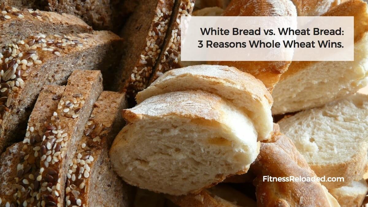 White Whole Wheat Bread  White Bread vs Wheat Bread 3 Reasons Whole Wheat Wins