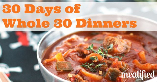 Whole 30 Dinner Recipes  30 Days Whole 30 Dinners