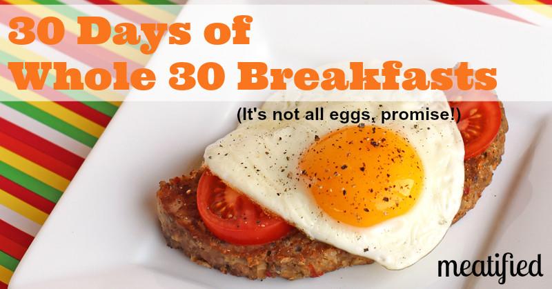 Whole 30 Recipes Breakfast  30 Days of Whole 30 Breakfasts meatified