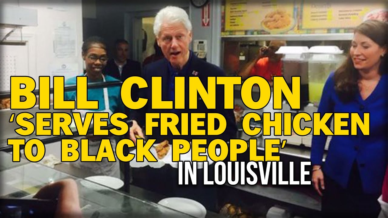 Why Do Black People Like Fried Chicken  BILL CLINTON 'SERVES FRIED CHICKEN TO BLACK PEOPLE' IN
