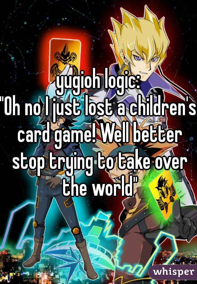 "Yugioh Just Desserts  yugioh logic ""Oh no I just lost a children s card game"