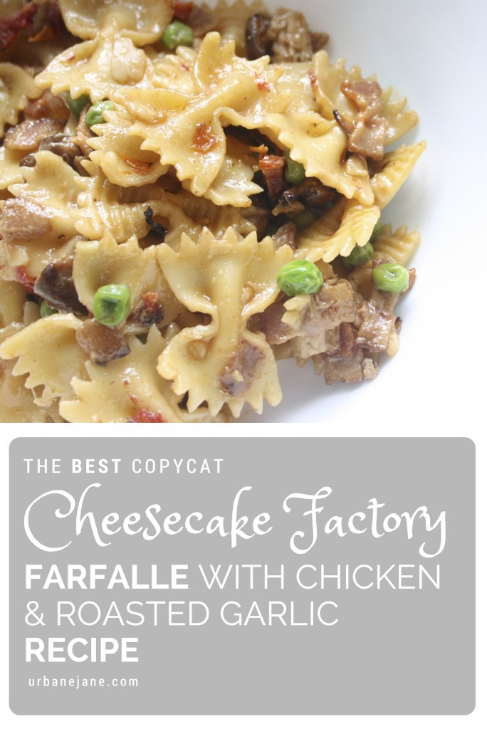 Cheesecake Factory Farfalle With Chicken And Roasted Garlic  Urbane Jane – the BEST Copycat Cheesecake Factory Farfalle