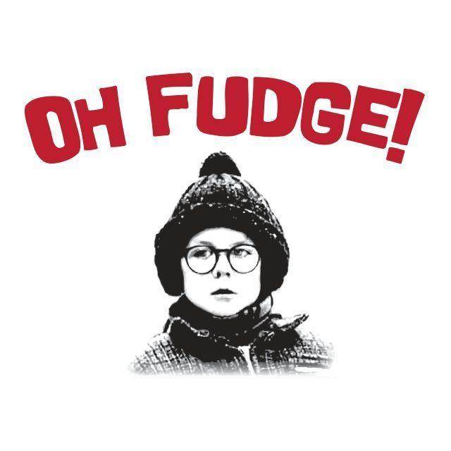 Christmas Story Oh Fudge  Oh Fudge A Christmas Story Ralphie Humor Funny Mens High