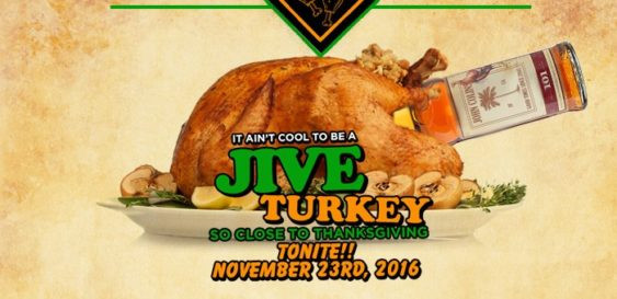 "Happy Thanksgiving Jive Turkey  Jive Turkey ""Dranksgiving"" Happy Hour All Night & DJ"