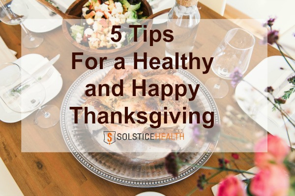 Healthy Thanksgiving Tips  5 Tips for a Happy and Healthy Thanksgiving Solstice Health