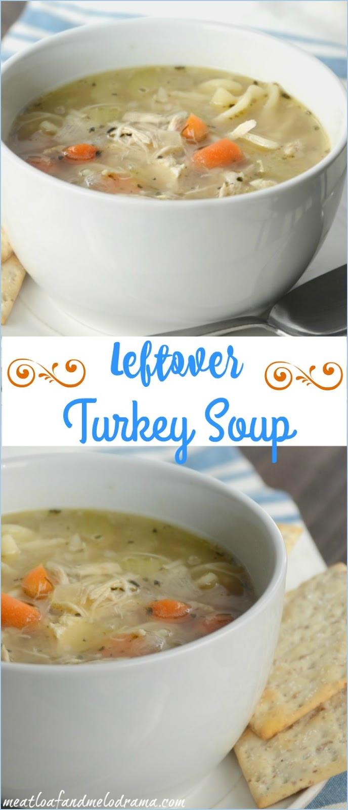 Leftover Thanksgiving Turkey Soup  Easy Turkey Soup Meatloaf and Melodrama