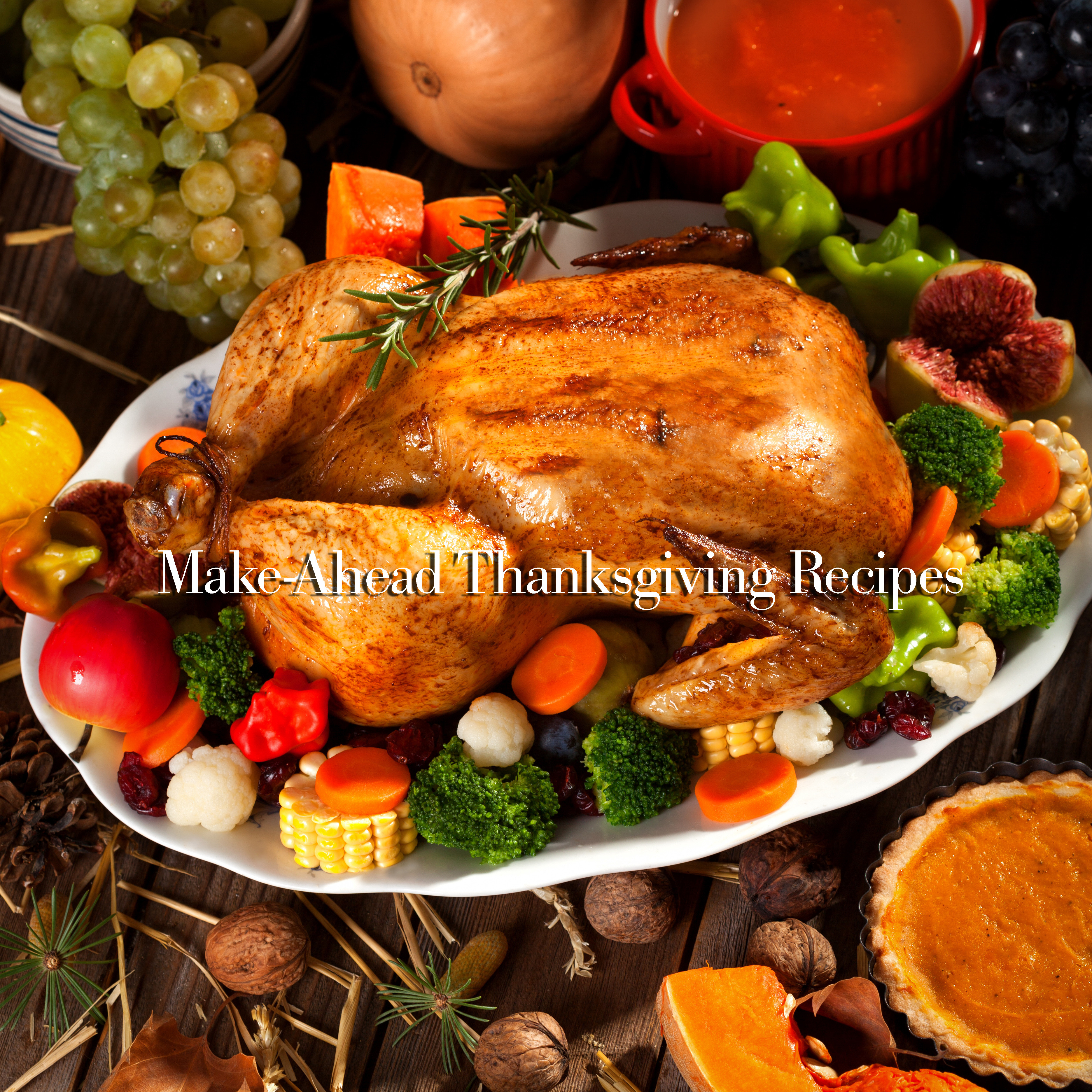 Thanksgiving Make Ahead Recipes  Make Ahead Thanksgiving Recipes