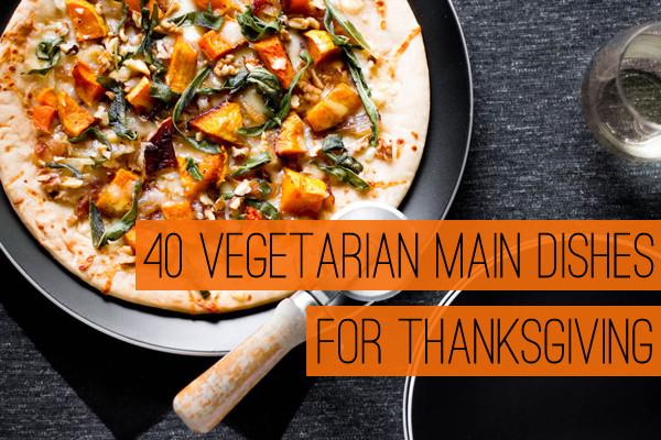Vegetarian Thanksgiving Dinner Recipes  40 Ve arian Main Dishes for Thanksgiving
