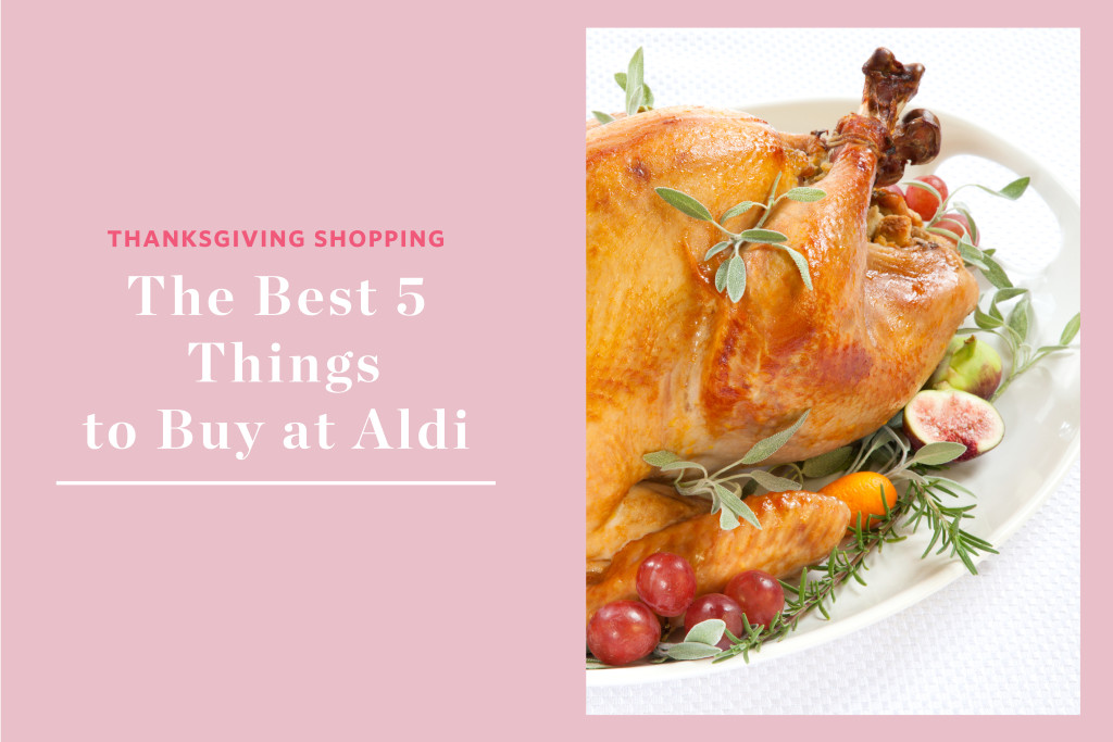 When To Buy Turkey For Thanksgiving  The 5 Best Things to Buy at Aldi for Thanksgiving
